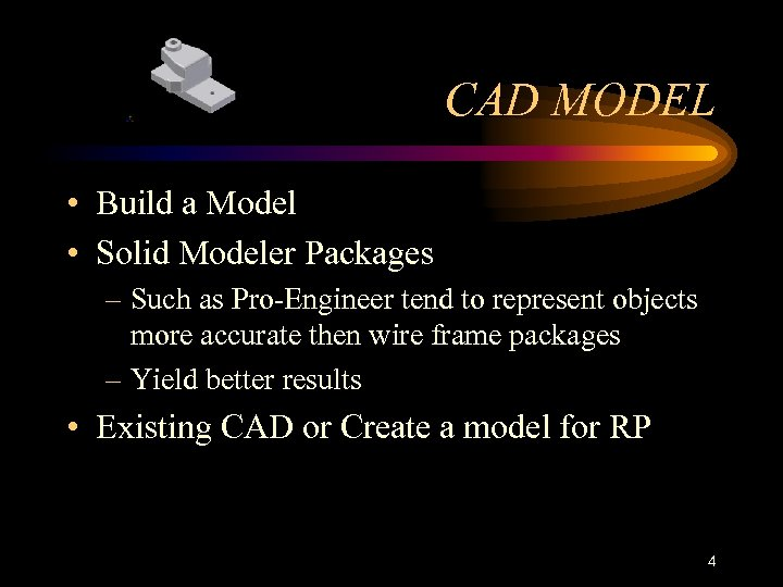 CAD MODEL • Build a Model • Solid Modeler Packages – Such as Pro-Engineer