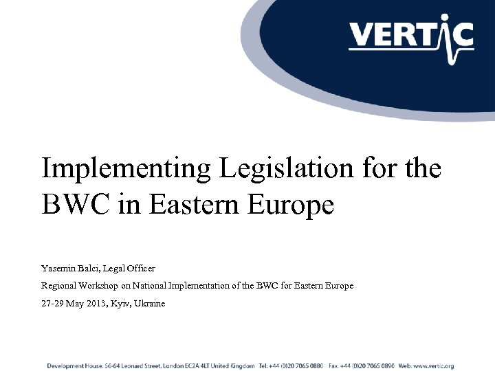 Implementing Legislation for the BWC in Eastern Europe Yasemin Balci, Legal Officer Regional Workshop