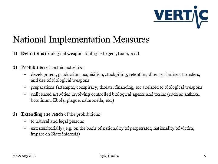 National Implementation Measures 1) Definitions (biological weapon, biological agent, toxin, etc. ) 2) Prohibition
