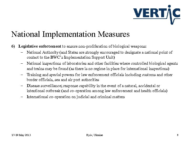 National Implementation Measures 6) Legislative enforcement to ensure non-proliferation of biological weapons: – National