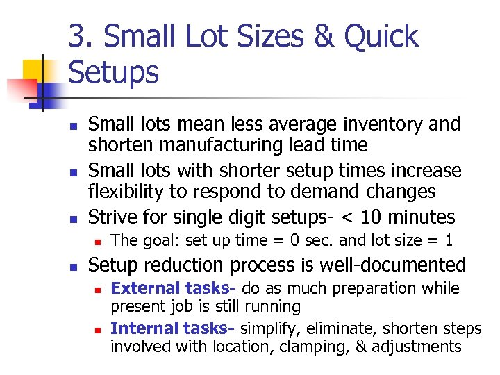 3. Small Lot Sizes & Quick Setups n n n Small lots mean less