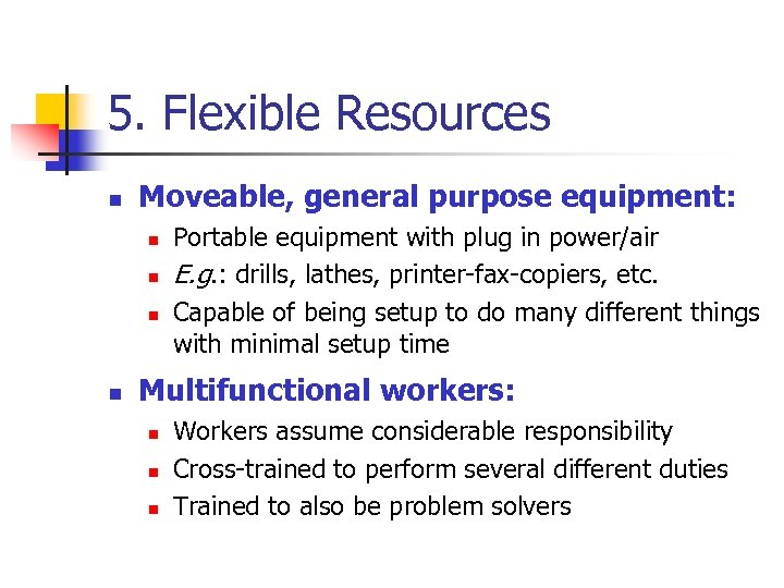5. Flexible Resources n Moveable, general purpose equipment: n n Portable equipment with plug