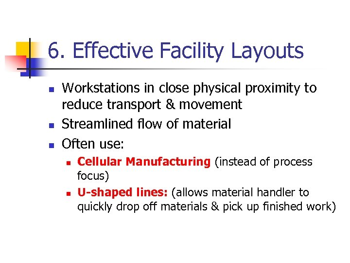 6. Effective Facility Layouts n n n Workstations in close physical proximity to reduce
