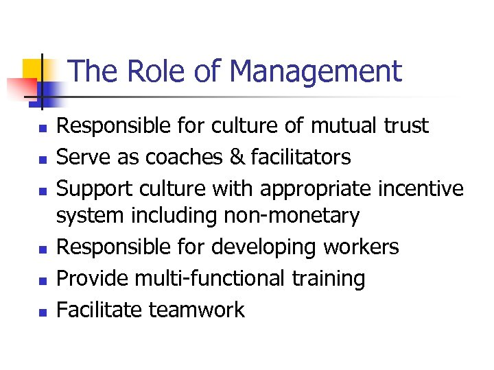 The Role of Management n n n Responsible for culture of mutual trust Serve