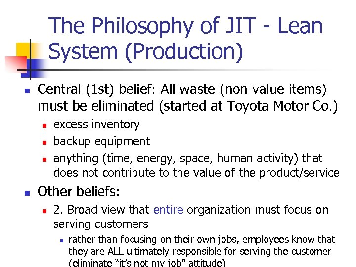 The Philosophy of JIT - Lean System (Production) n Central (1 st) belief: All