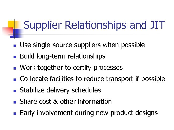 Supplier Relationships and JIT n Use single-source suppliers when possible n Build long-term relationships