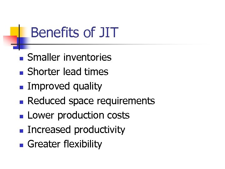 Benefits of JIT n n n n Smaller inventories Shorter lead times Improved quality