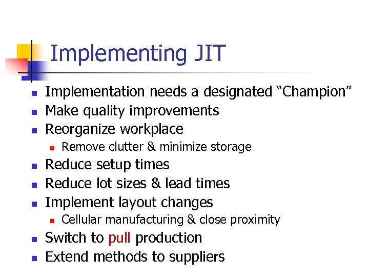 "Implementing JIT n n n Implementation needs a designated ""Champion"" Make quality improvements Reorganize"