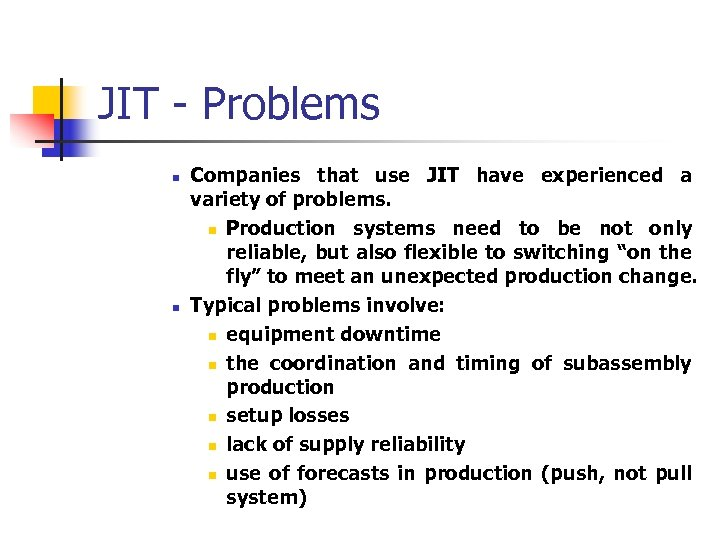 JIT - Problems n n Companies that use JIT have experienced a variety of