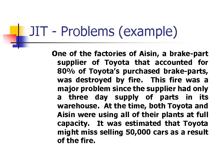JIT - Problems (example) One of the factories of Aisin, a brake-part supplier of