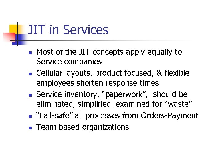 JIT in Services n n n Most of the JIT concepts apply equally to