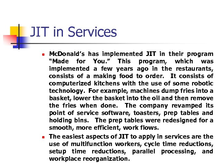 "JIT in Services n n Mc. Donald's has implemented JIT in their program ""Made"