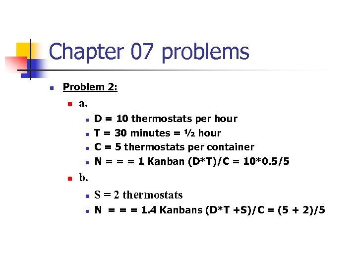 Chapter 07 problems n Problem 2: n a. n n n D = 10