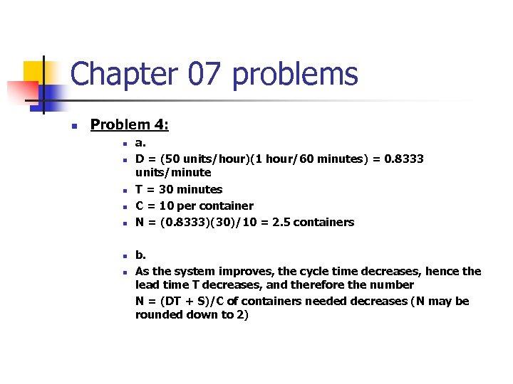 Chapter 07 problems n Problem 4: n n n n a. D = (50