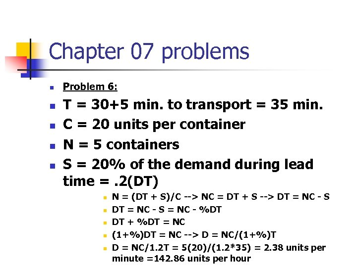 Chapter 07 problems n n n Problem 6: T = 30+5 min. to transport