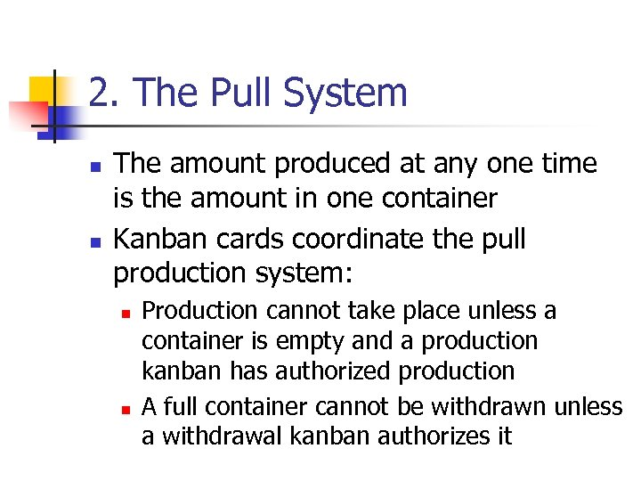 2. The Pull System n n The amount produced at any one time is