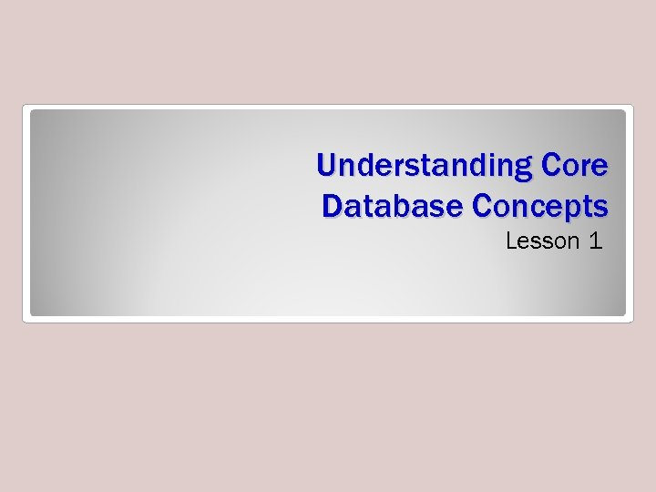 Understanding Core Database Concepts Lesson 1