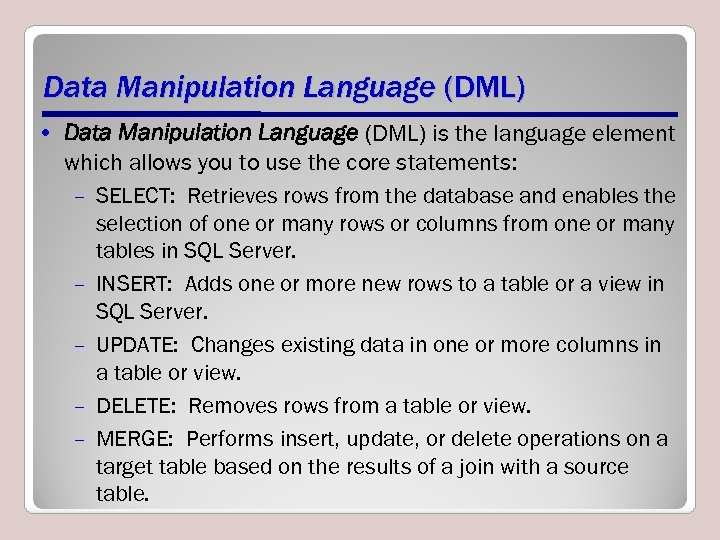Data Manipulation Language (DML) • Data Manipulation Language (DML) is the language element which