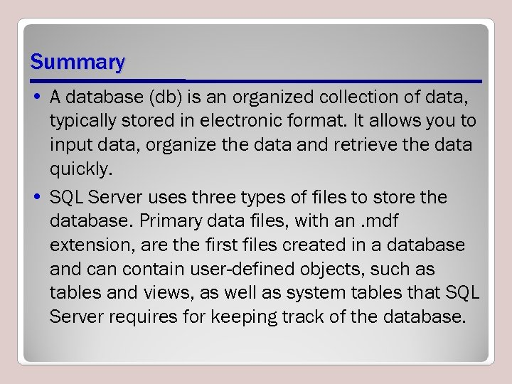 Summary • A database (db) is an organized collection of data, typically stored in