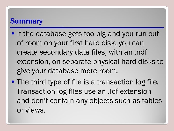 Summary • If the database gets too big and you run out of room