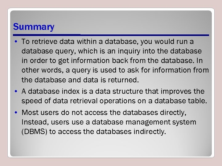 Summary • To retrieve data within a database, you would run a database query,