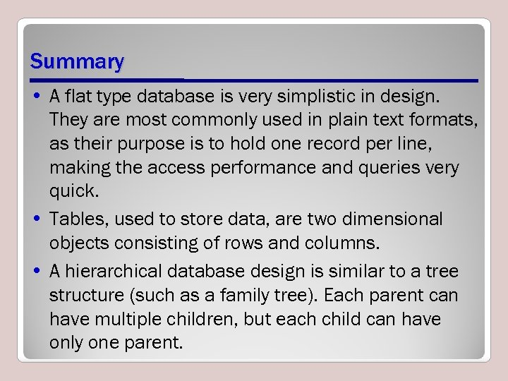 Summary • A flat type database is very simplistic in design. They are most