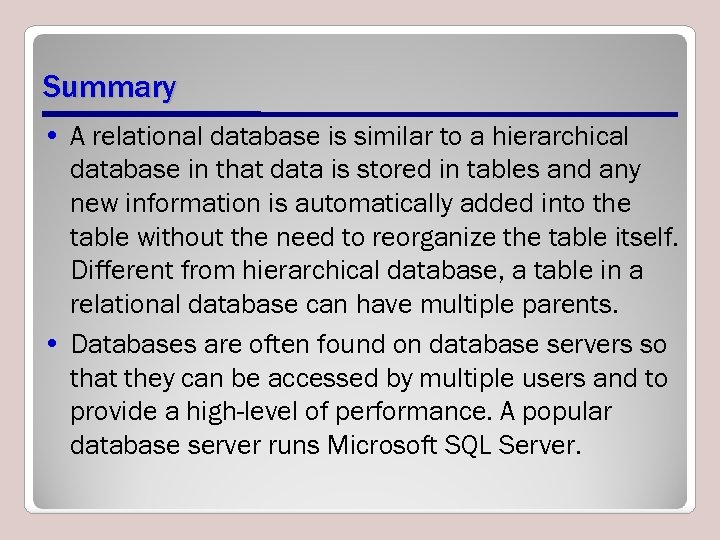 Summary • A relational database is similar to a hierarchical database in that data
