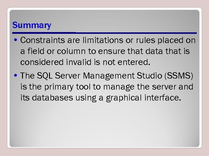 Summary • Constraints are limitations or rules placed on a field or column to