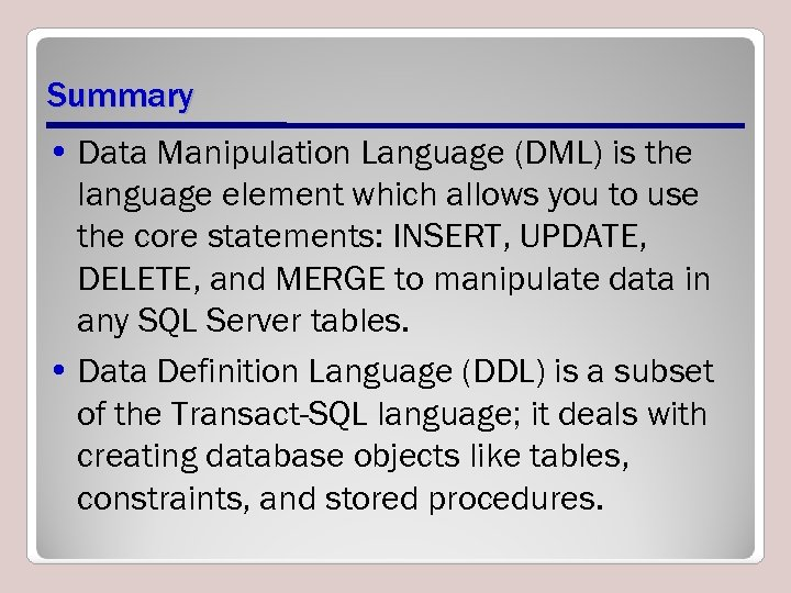 Summary • Data Manipulation Language (DML) is the language element which allows you to