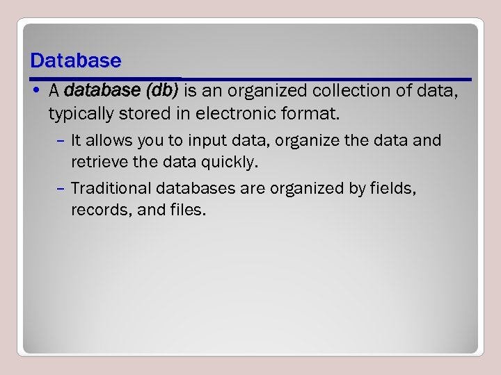 Database • A database (db) is an organized collection of data, typically stored in
