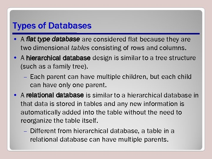 Types of Databases • A flat type database are considered flat because they are