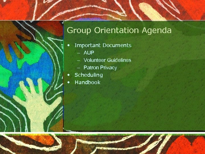 Group Orientation Agenda • Important Documents – AUP – Volunteer Guidelines – Patron Privacy