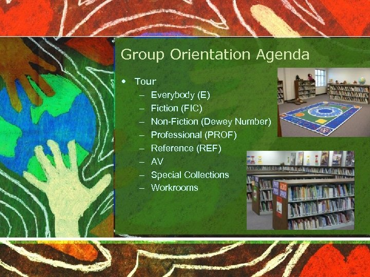 Group Orientation Agenda • Tour – Everybody (E) – Fiction (FIC) – Non-Fiction (Dewey