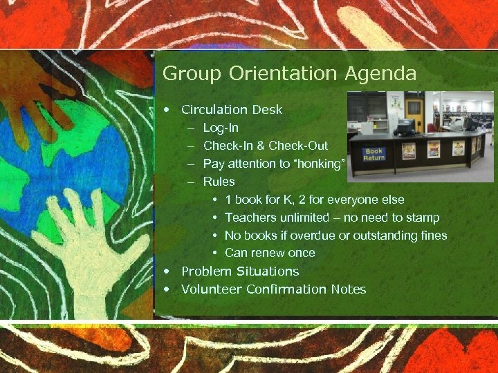 Group Orientation Agenda • Circulation Desk – Log-In – Check-In & Check-Out – Pay