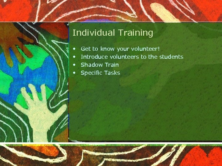 Individual Training • • Get to know your volunteer! Introduce volunteers to the students
