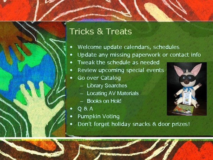 Tricks & Treats • • • Welcome update calendars, schedules Update any missing paperwork
