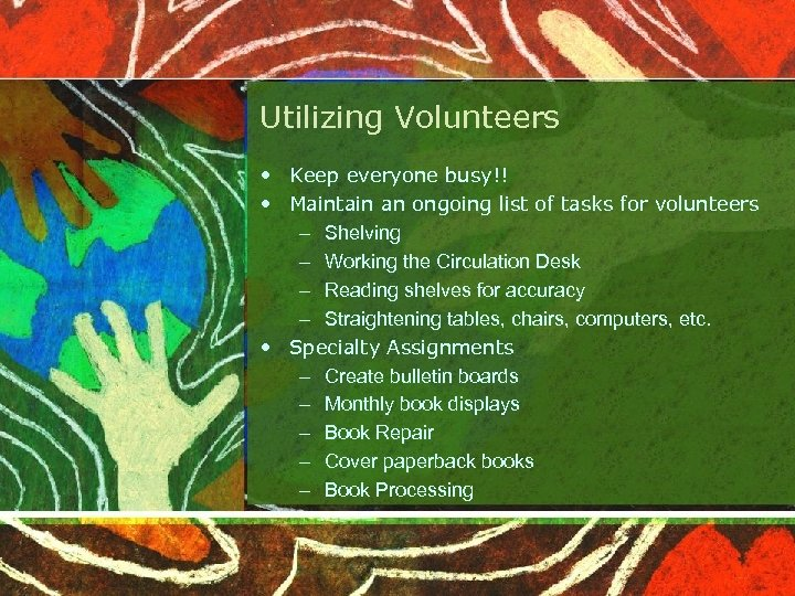 Utilizing Volunteers • Keep everyone busy!! • Maintain an ongoing list of tasks for