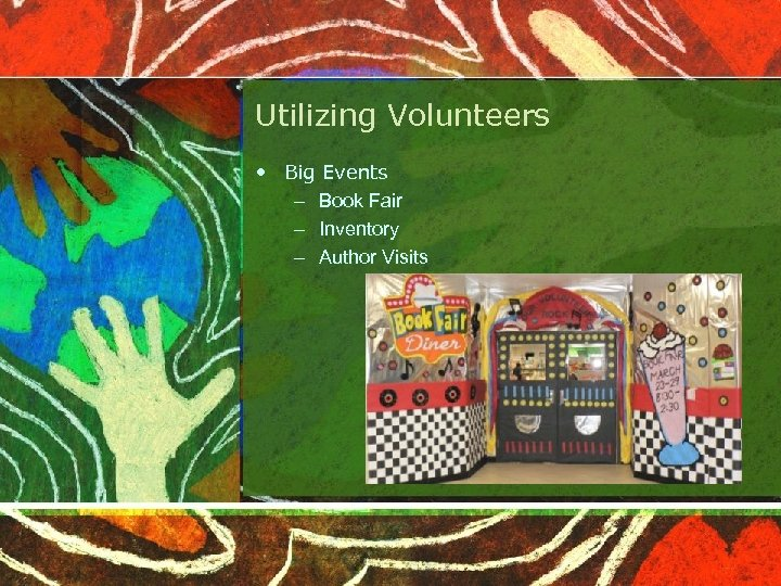 Utilizing Volunteers • Big Events – Book Fair – Inventory – Author Visits