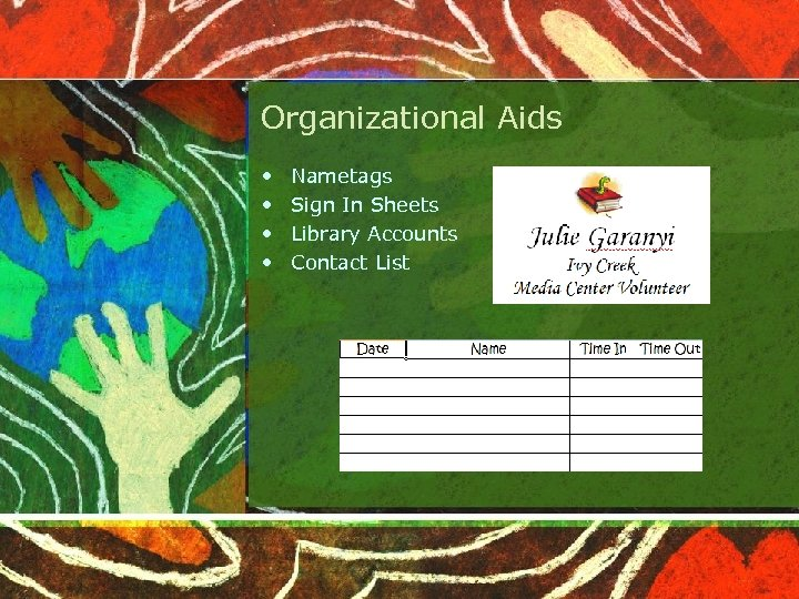 Organizational Aids • • Nametags Sign In Sheets Library Accounts Contact List