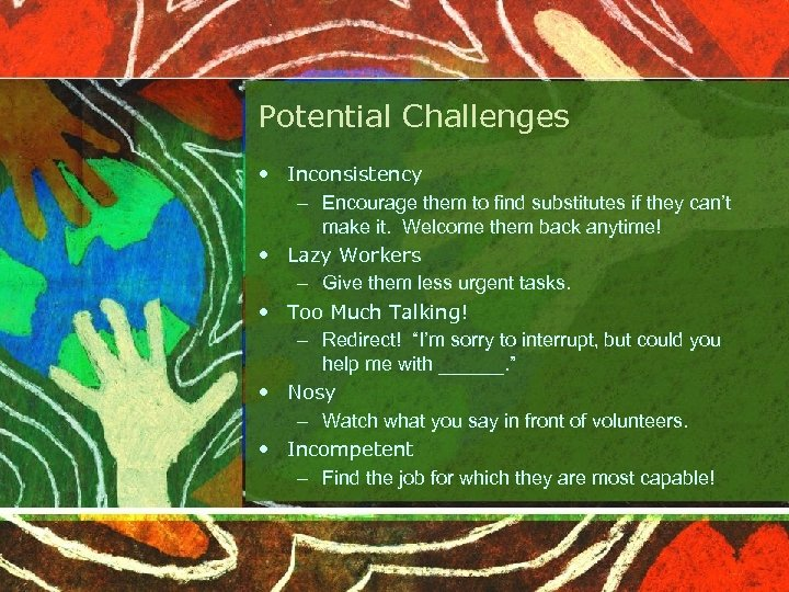 Potential Challenges • Inconsistency – Encourage them to find substitutes if they can't make