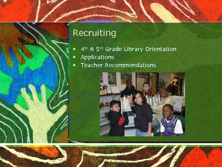 Recruiting • 4 th & 5 th Grade Library Orientation • Applications • Teacher