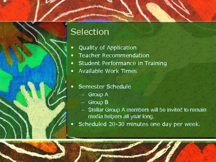 Selection • • Quality of Application Teacher Recommendation Student Performance in Training Available Work