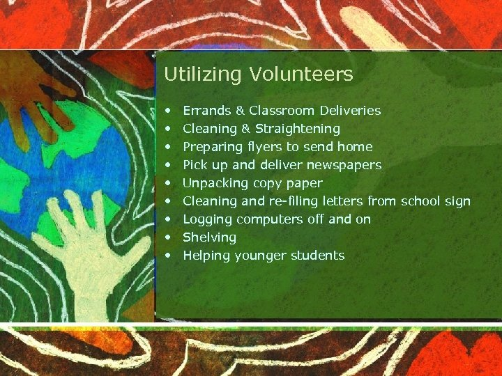 Utilizing Volunteers • • • Errands & Classroom Deliveries Cleaning & Straightening Preparing flyers