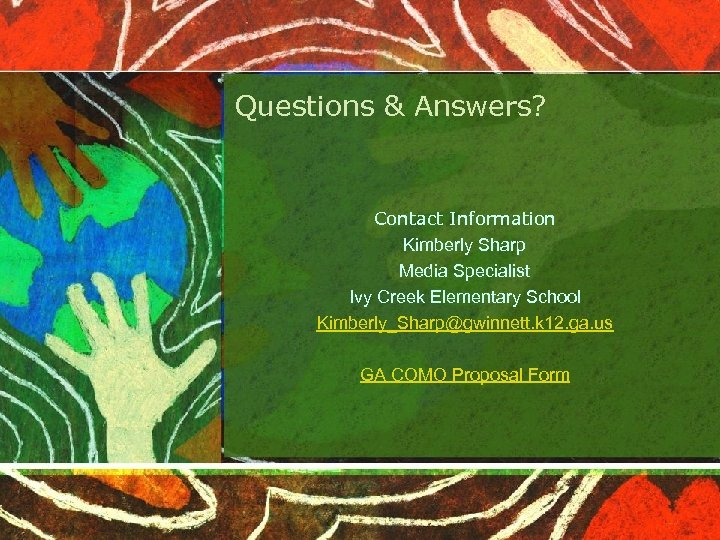 Questions & Answers? Contact Information Kimberly Sharp Media Specialist Ivy Creek Elementary School Kimberly_Sharp@gwinnett.