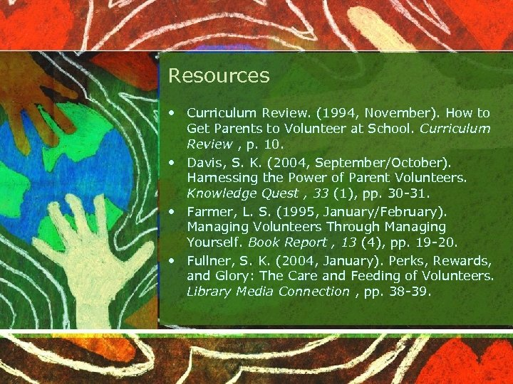 Resources • Curriculum Review. (1994, November). How to Get Parents to Volunteer at School.