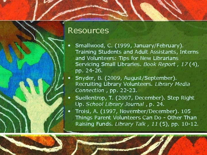 Resources • Smallwood, C. (1999, January/February). Training Students and Adult Assistants, Interns and Volunteers: