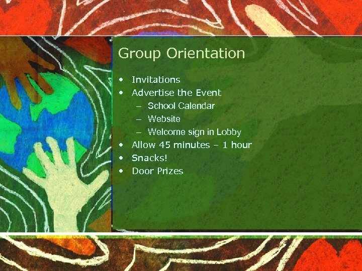 Group Orientation • Invitations • Advertise the Event – School Calendar – Website –