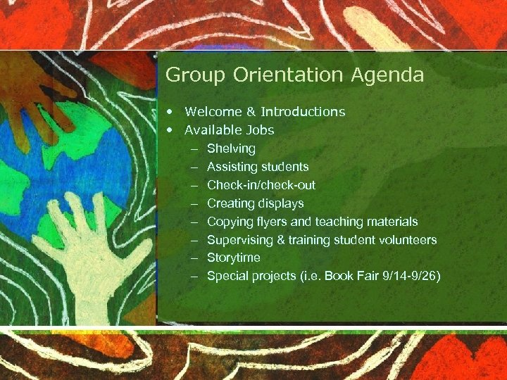 Group Orientation Agenda • Welcome & Introductions • Available Jobs – Shelving – Assisting