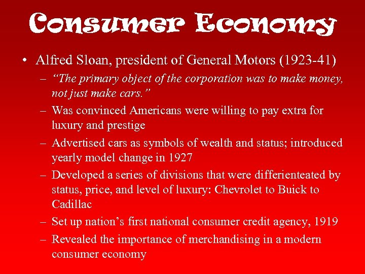 "Consumer Economy • Alfred Sloan, president of General Motors (1923 -41) – ""The primary"