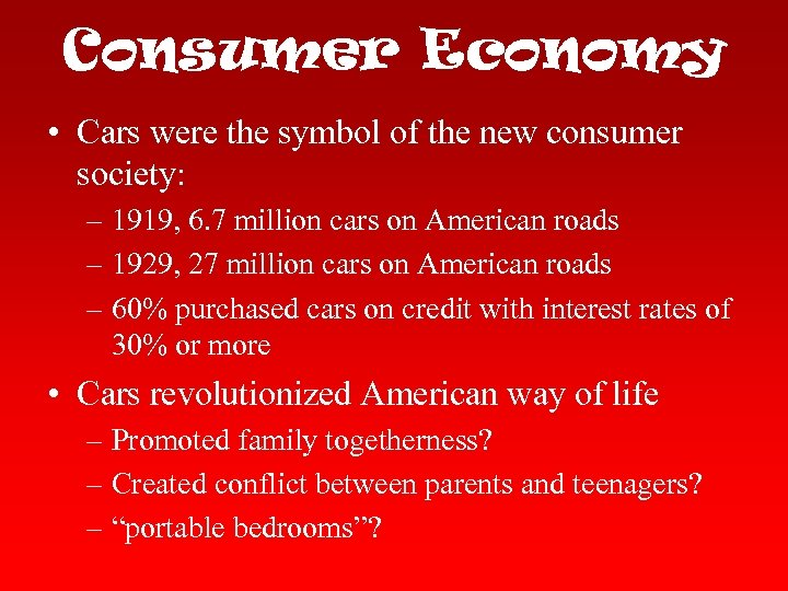 Consumer Economy • Cars were the symbol of the new consumer society: – 1919,